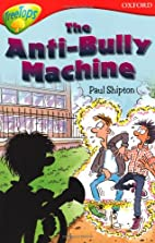 The Anti Bully-Machine by Paul Shipton