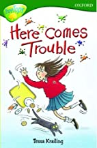 Here Comes Trouble by Tessa Krailing