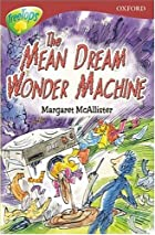 The Mean Dream Wonder Machine by Margaret…