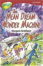 The Mean Dream Wonder Machine by Margaret…