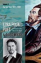 Ezra Pound: Poet, Volume II: The Epic Years…