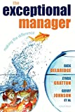 Delbridge, Rick: The Exceptional Manager: Making the Difference