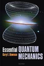 Essential Quantum Mechanics by Gary Bowman