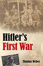 Hitler's First War: Adolf Hitler, the…