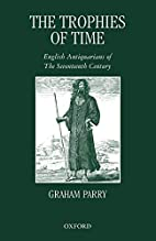 The Trophies of Time: English Antiquarians…
