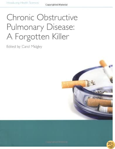 Chronic Obstructive Pulmonary Disease - A Forgotten Killer (Introducing Health Science)