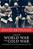 Reynolds, David: From World War to Cold War: Churchill, Roosevelt, and the International History of the 1940s