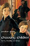 Glover, Jonathan: Choosing Children: Genes, Disability, and Design (Uehiro Series in Practical Ethics)