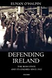 O'Halpin, Eunan: Defending Ireland: The Irish State and Its Enemies Since 1922