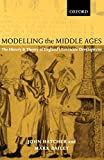 John Hatcher: Modelling the Middle Ages: The History and Theory of England's Economic Development (Oxford Ethics Series)