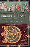 Julia M. H. Smith: Europe after Rome: A New Cultural History 500-1000