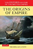 Canny, Nicholas: The Oxford History of the British Empire: The Origins of Empire  British Overseas Enterprise to the Close of the Seventeenth Century