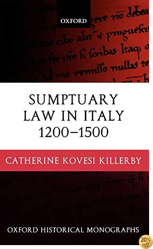 Sumptuary Law in Italy 1200-1500 (Oxford Historical Monographs)