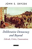 Dryzek, John S.: Deliberative Democracy and Beyond: Liberals, Critics, Contestations