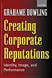 Dowling, Grahame: Creating Corporate Reputations: Identity, Image, and Performance