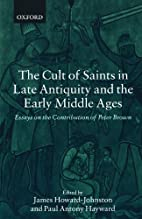 The Cult of Saints in Late Antiquity and the…