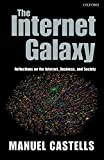 Castells, Manuel: The Internet Galaxy: Reflections on the Internet, Business, and Society