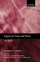 Papers on Time and Tense by Arthur N. Prior
