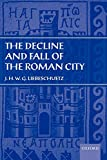 Liebeschuetz, J.H.W.G.: Decline and Fall of the Roman City