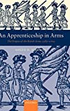 Manning, Roger B.: An Apprenticeship in Arms: The Origins of the British Army 1585-1702