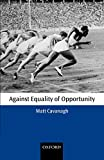 Cavanagh, Matt: Against Equality of Opportunity