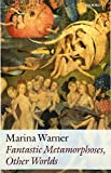 Warner, Marina: Fantastic Metamorphoses, Other Worlds: Ways of Telling the Self