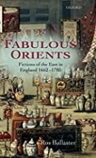 Fabulous Orients: Fictions Of The East In…