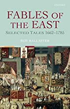 Fables of the East: Selected Tales 1662-1785…