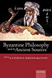 Ierodiakonou, Katerina: Byzantine Philosophy and Its Ancient Sources