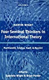 Porter, Brian: Four Seminal Thinkers In International Theory: Machiavelli, Grotius, Kant, And Mazzini