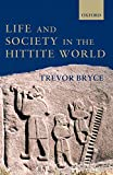 Bryce, Trevor: Life and Society in the Hittite World