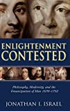 Israel, Jonathan Irvine: Enlightenment Contested: Philosophy, Modernity, And the Emancipation of Man 1670-1752