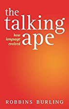 The talking ape : how language evolved by…