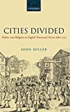 Miller, John: Cities Divided: Politics and Religion in English Provincial Towns 1660-1722