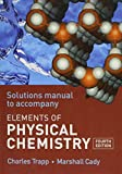 Charles Trapp: Solutions manual to accompany Elements of Physical Chemistry