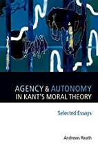 Agency and Autonomy in Kant's Moral Theory:…