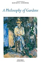 A Philosophy of Gardens by David E. Cooper