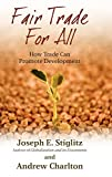 Stiglitz, Joseph E.: Fair Trade for All: How Trade Can Promote Development (Initiative for Policy Dialogue Series C)