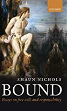 Bound: Essays on free will and…