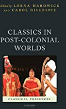 Classics in post-colonial worlds by Lorna…