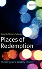 Places of Redemption: Theology for a Worldly…