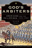 Harris, Susan K.: God's Arbiters: Americans and the Philippines, 1898 - 1902 (Imagining the Americas)