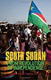 Arnold, Matthew: South Sudan: From Revolution to Independence
