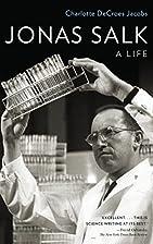 Jonas Salk: A Life by Charlotte DeCroes…