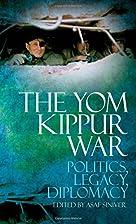 The Yom Kippur War: Politics, Diplomacy,…