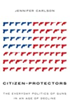 Citizen-Protectors: The Everyday Politics of…