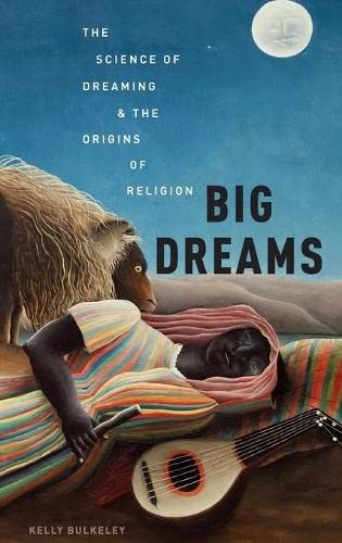 big-dreams-the-science-of-dreaming-and-the-origins-of-religion