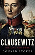 Clausewitz: His Life and Work by Donald J.…