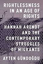Rightlessness in an Age of Rights: Hannah…