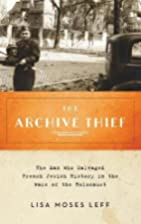 The Archive Thief: The Man Who Salvaged…